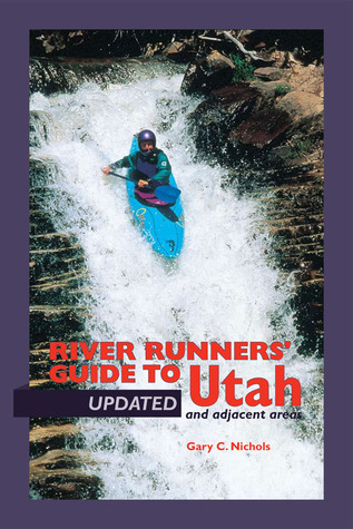 River Runners' Guide To Utah and Adjacent Areas by Gary C Nichols