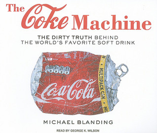 Download free The Coke Machine: The Dirty Truth Behind the World's Favorite Soft Drink by Michael Blanding, George K. Wilson PDB