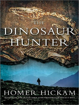The Dinosaur Hunter by Homer H. Hickam