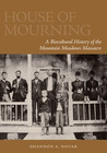 House of Mourning: A Biocultural History of the Mountain Meadows Massacre