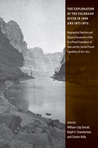The Exploration of the Colorado River in 1869 and 1871-1872: Biographical Sketches and Original Documents of the First Powell Expedition of 1869 and the Second Powell Expedition of 1871-1872
