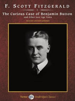 The Curious Case of Benjamin Button and Other Jazz Age by F. Scott Fitzgerald