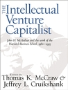 The Intellectual Venture Capitalist: John H. McArthur and the Work of the Harvard Business School, 1980-1995