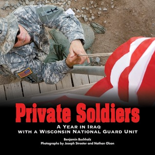 Private Soldiers: A Year in Iraq with a Wisconsin National Guard Unit