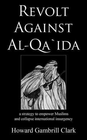 Revolt Against Al-qa`ida by Howard Gambrill Clark
