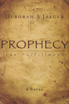 Prophecy-The Fulfillment by Deborah A. Jaeger