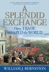 A Splendid Exchange: How Trade Shaped the World from Prehistory to Today