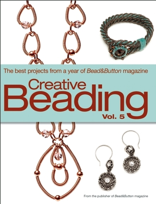 Creative Beading Vol. 5: The Best Projects from a Year of Bead&Button Magazine