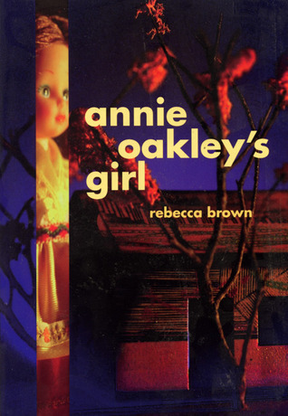 Annie Oakley's Girl by Rebecca Brown