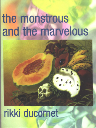 The Monstrous and the Marvelous by Rikki Ducornet