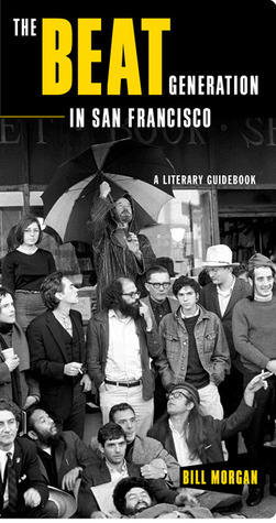 The Beat Generation in San Francisco by Bill Morgan