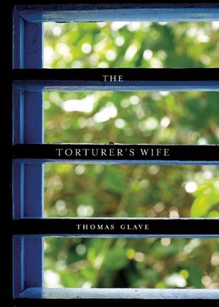 The Torturer's Wife by Thomas Glave