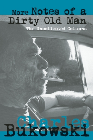 More Notes of a Dirty Old Man by Charles Bukowski