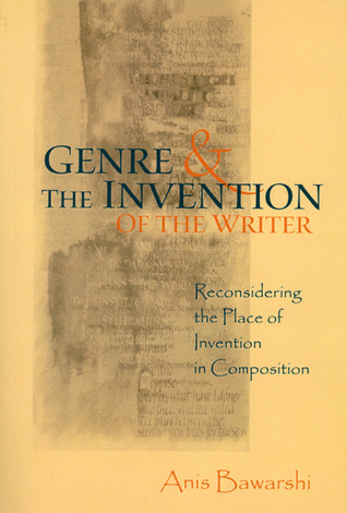 Genre And The Invention Of The Writer by Anis Bawarshi