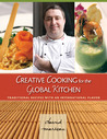 Creative Cooking for the Global Kitchen: Traditional Recipes With an International Flavor
