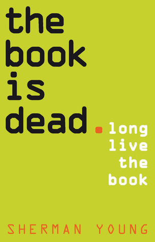 The Book Is Dead by Sherman Young