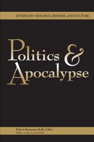 Politics and Apocalypse by Robert Hamerton-Kelly
