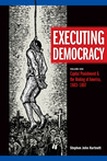 Executing Democracy: Volume One: Capital Punishment & the Making of America, 1683-1807