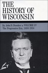 The History of Wisconsin, Volume IV by John D. Buenker