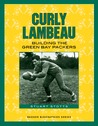 Curly Lambeau: Building the Green Bay Packers (Badger Biography)