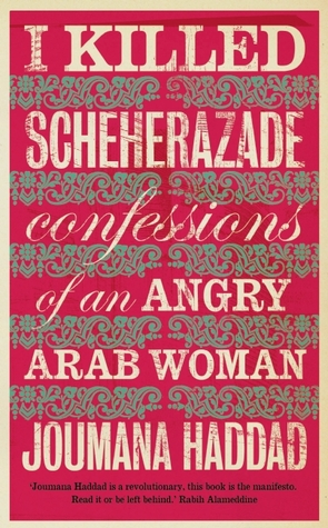 I Killed Scheherazade by Joumana Haddad