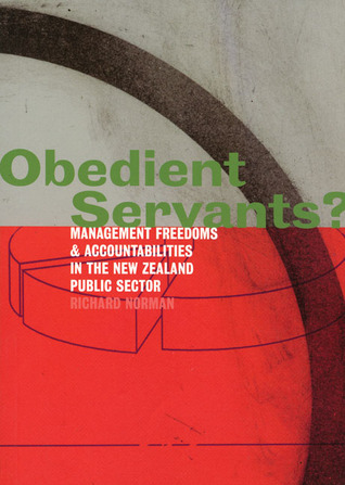 Obedient Servants?: Management Freedoms and Accountabilities in the New Zealand Public Sector