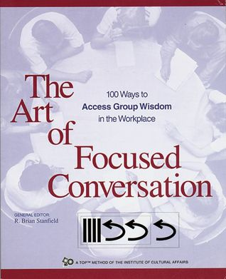 The Art of Focused Conversation by R. Brian Stanfield