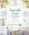 Naturally Clean: The Seventh Generation Guide to Safe &amp; Healthy, Non-Toxic Cleaning