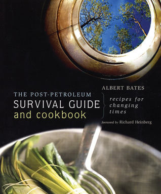 The Post-Petroleum Survival Guide and Cookbook by Albert Bates