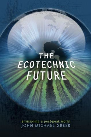 The Ecotechnic Future by John Michael Greer