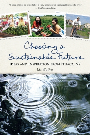 Choosing a Sustainable Future: Ideas and Inspiration from Ithaca, NY