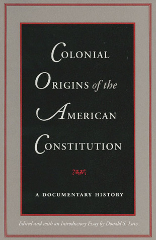 Colonial Origins of the American Constitution by Donald S. Lutz