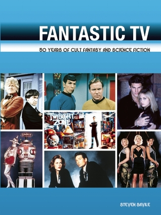 "Fantastic TV: 50 Years of Cult Fantasy and Science Fiction - From ""Doctor Who"" to ""Heroes"""
