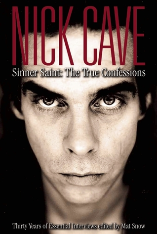 Nick Cave: Sinner Saint: The True Confessions, Thirty Years of Essential Interviews