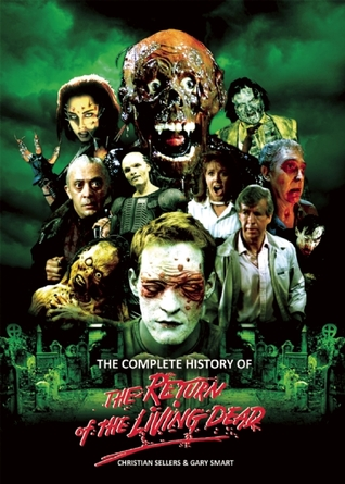 The Complete History of the Return of the Living Dead by Christian Sellers
