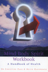 Mind Body Spirit Workbook: A Handbook of Health
