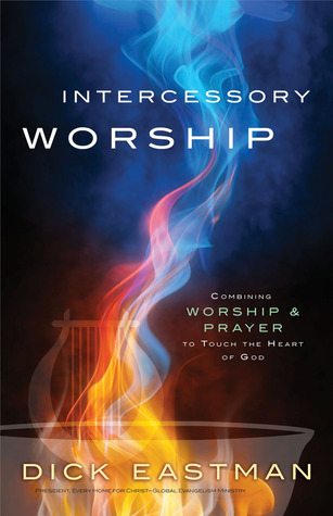 Intercessory Worship: Combining Worship and Prayer to Touch the Heart of God