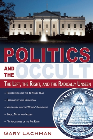 Politics and the Occult by Gary Valentine Lachman