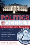 Politics and the Occult: The Left, the Right, and the Radically Unseen