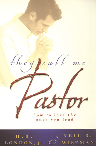 They Call Me Pastor by H.B. London Jr.