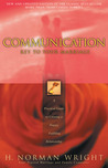 Communication: Key to Your Marriage: A Practical Guide to Creating a Happy Fulfilling Relationship