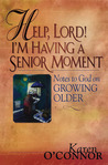 Help, Lord! I'm Having A Senior Moment: Notes to God on Growing Older