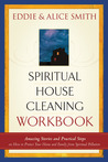 Spiritual Housecleaning Workbook: Amazing Stories and Practical Steps on How to Protect Your Home and Family from Spiritual Pollution
