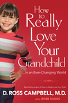 How To Really Love Your Grandchild: in an Ever Changing World