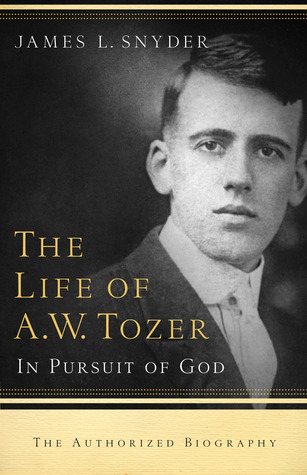 The Life of A.W. Tozer by James L. Snyder