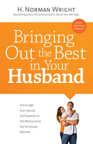Bringing Out the Best in Your Husband by H. Norman Wright