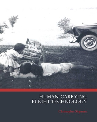 Human-Carrying Flight Technology by Christopher Shipman