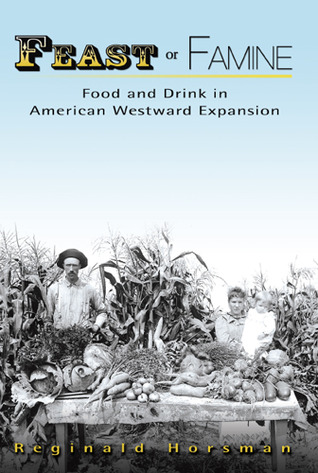 Feast or Famine: Food and Drink in American Westward Expansion