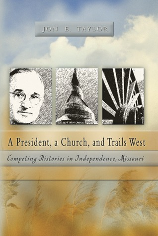 A President, a Church and Trails West: Competing Histories in Independence, Missouri