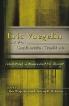 Eric Voegelin and the Continental Tradition: Explorations in Modern Political Thought